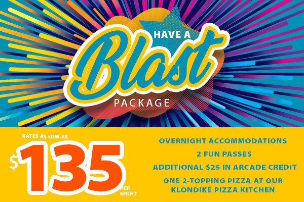HAVE A BLAST PACKAGE - OVER $100 IN ADDED VALUE RATES AS LOW AS $119 PER NIGHT